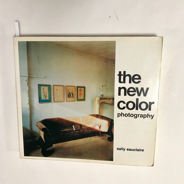 The New Color Photography / Sally Eauclaire 1981