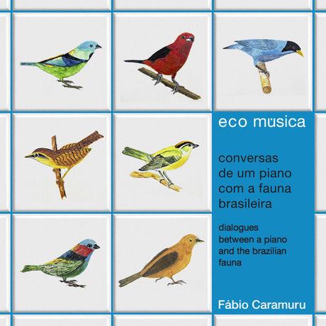 Ecomúsica: Conversas de um Piano Com a Fauna Brasileira | Fabio Caramuru