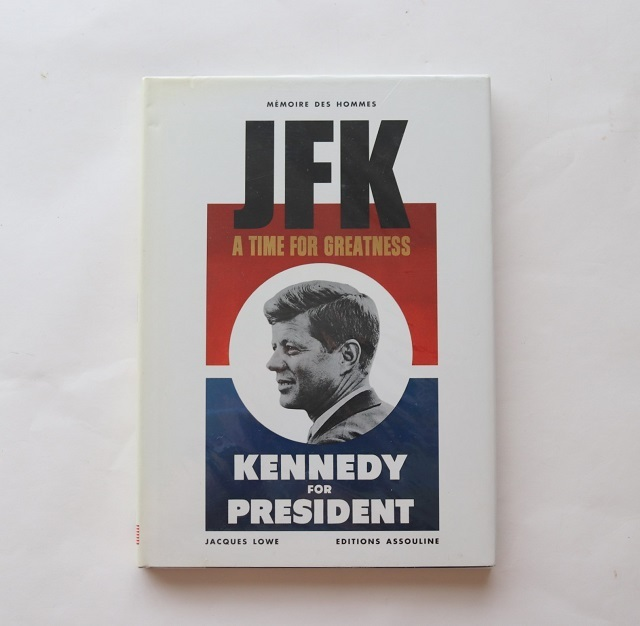 JFK a time for creatness kennedy for president / Jacques Lowe