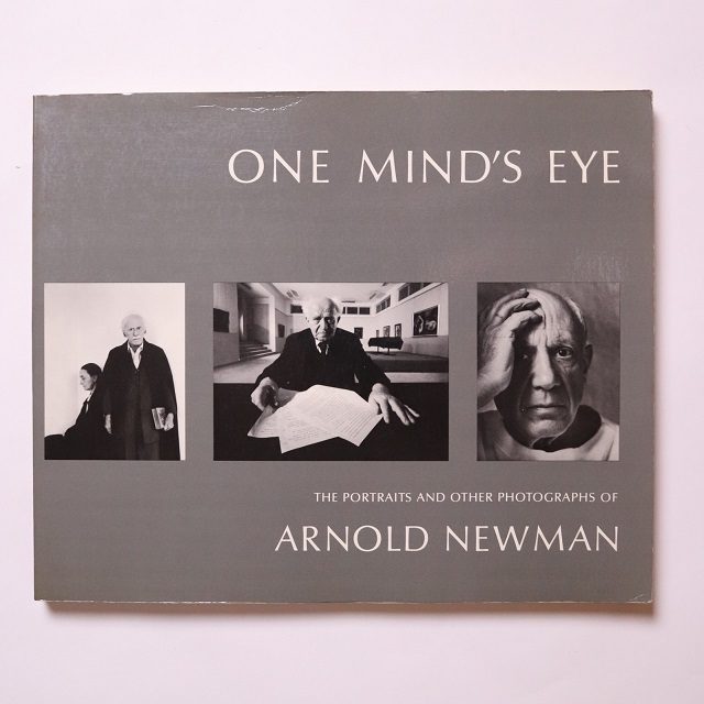One Mind's Eye The Portraits and Other Photographs of Arnold Newman  /  Robert Sobieszek / Beaumont Newhall