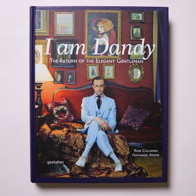 I Am Dandy: The Return of the Elegant Gentleman / Sven Ehmann (編集), Rose Callahan (写真)
