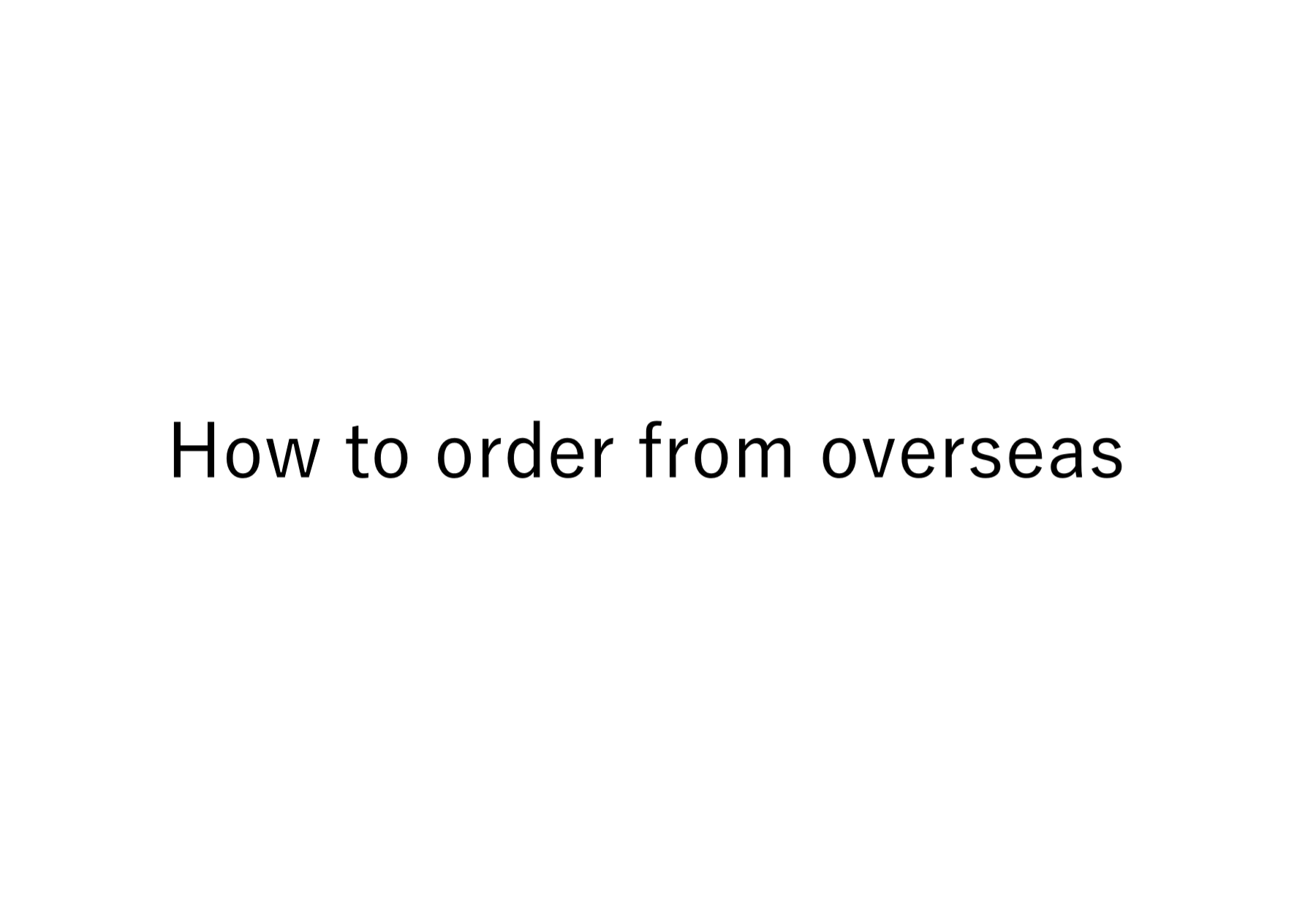 How to order from overseas in the online shop.