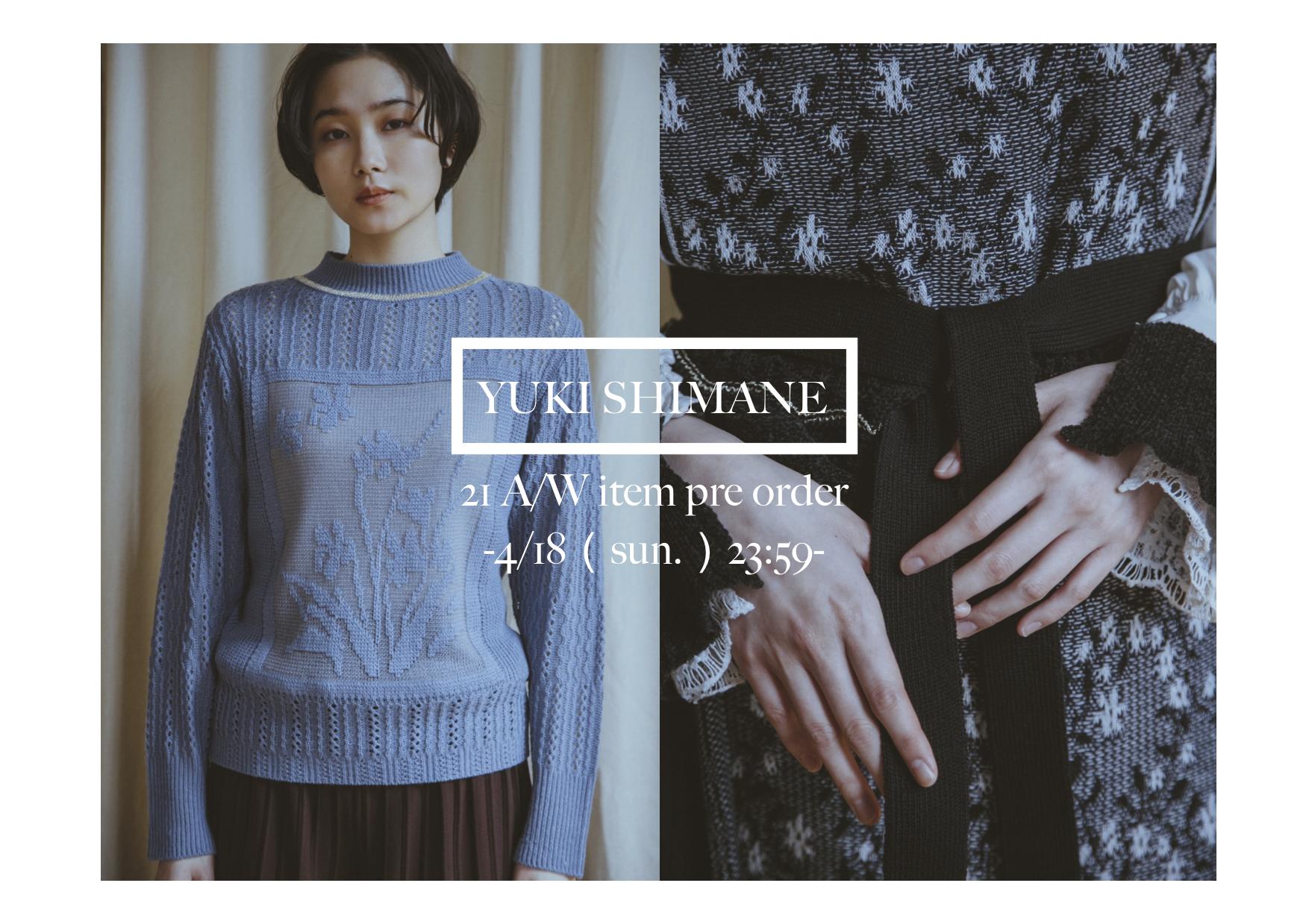 【YUKI SHIMANE】21 A/W collection web予約は「4/18(日)」まで。