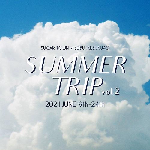 西武池袋 POP UP SHOP『SUMMER TRIP vol.2』