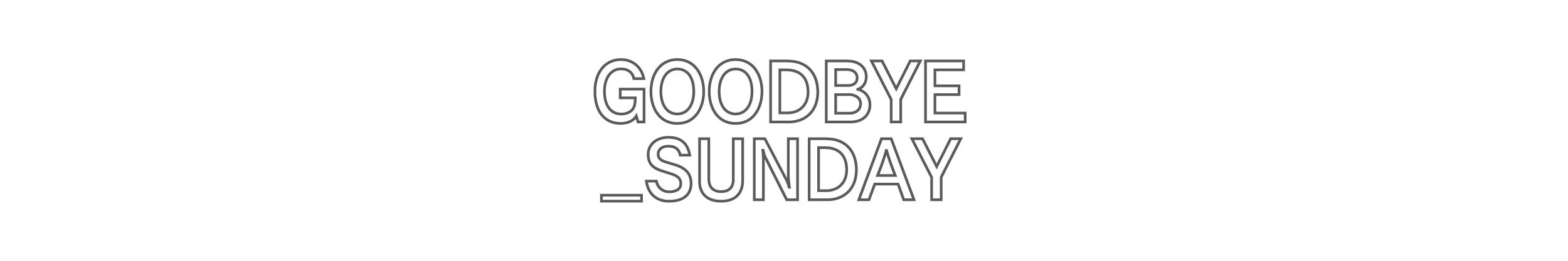 Goodbye Sunday