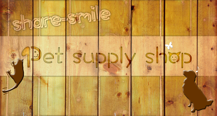 share-smile pet supply shop!!