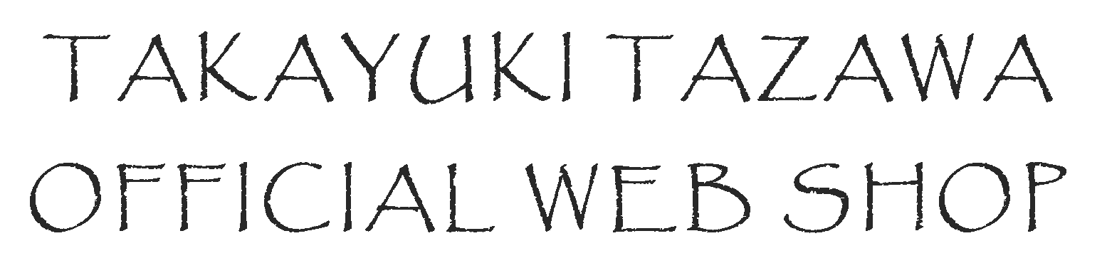 TAKAYUKI TAZAWA OFFICIAL WEB SHOP
