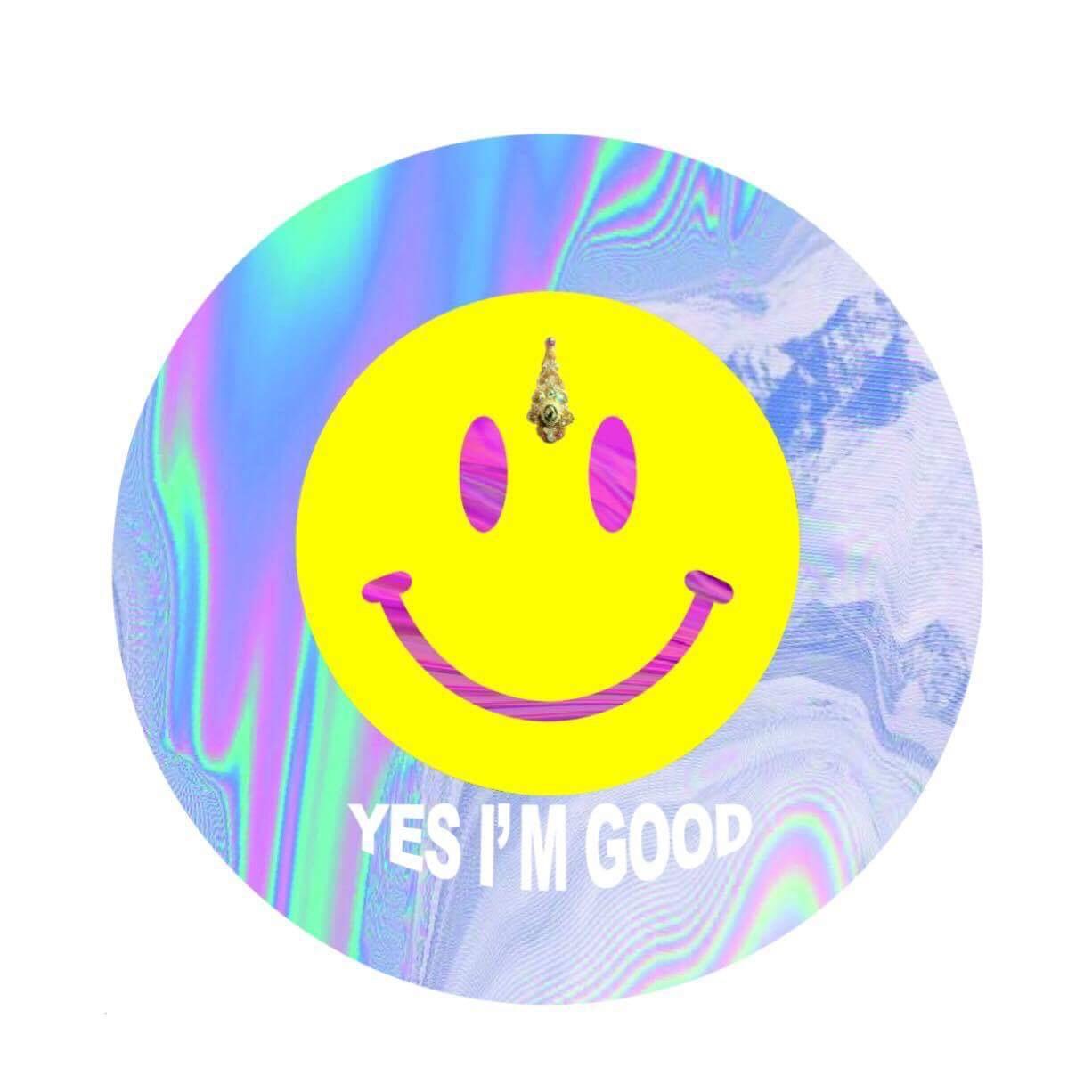 YES I'M GOOD