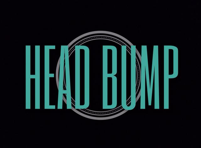 HEAD BUMP