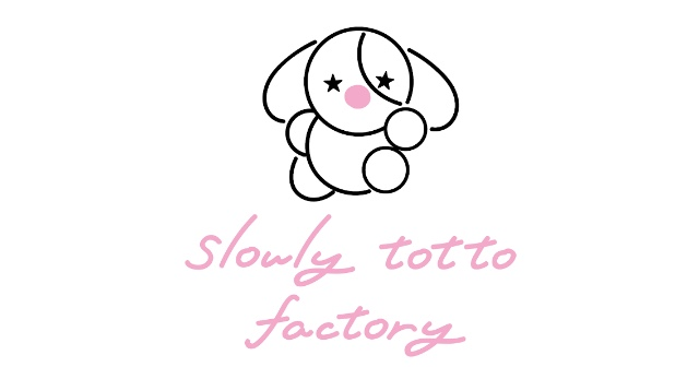slowly totto factory