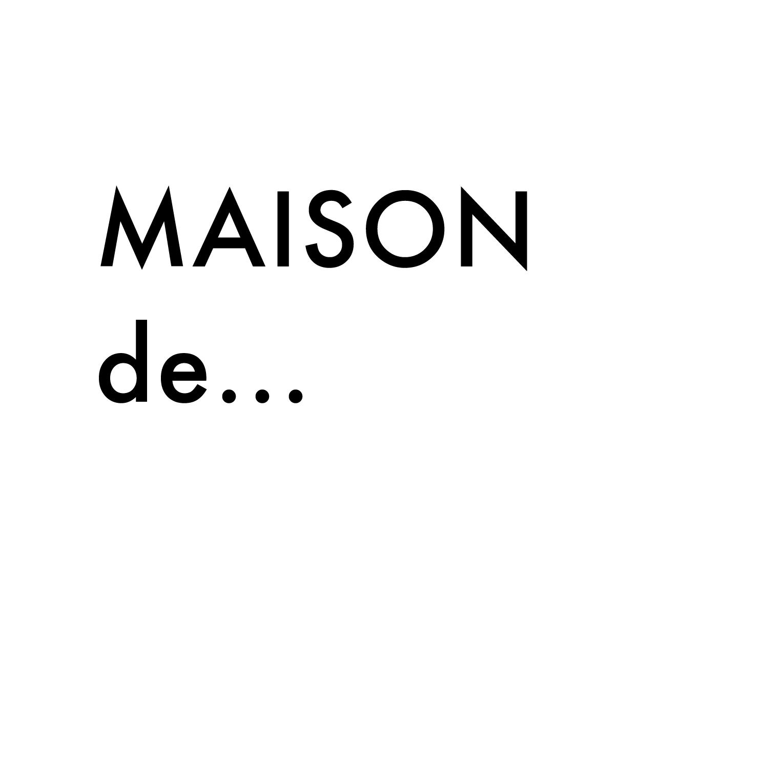 MAISON de...