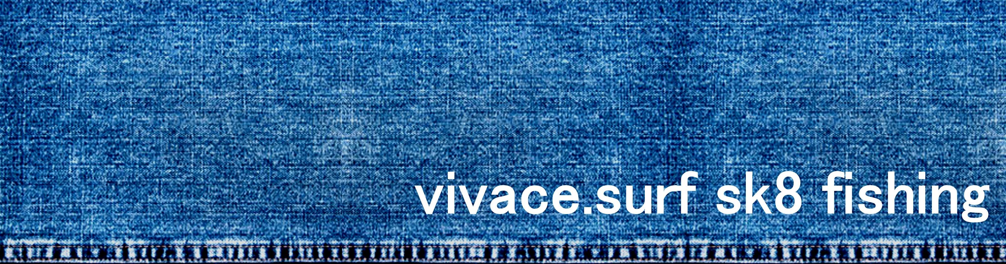 vivace . surf sk8 fishing
