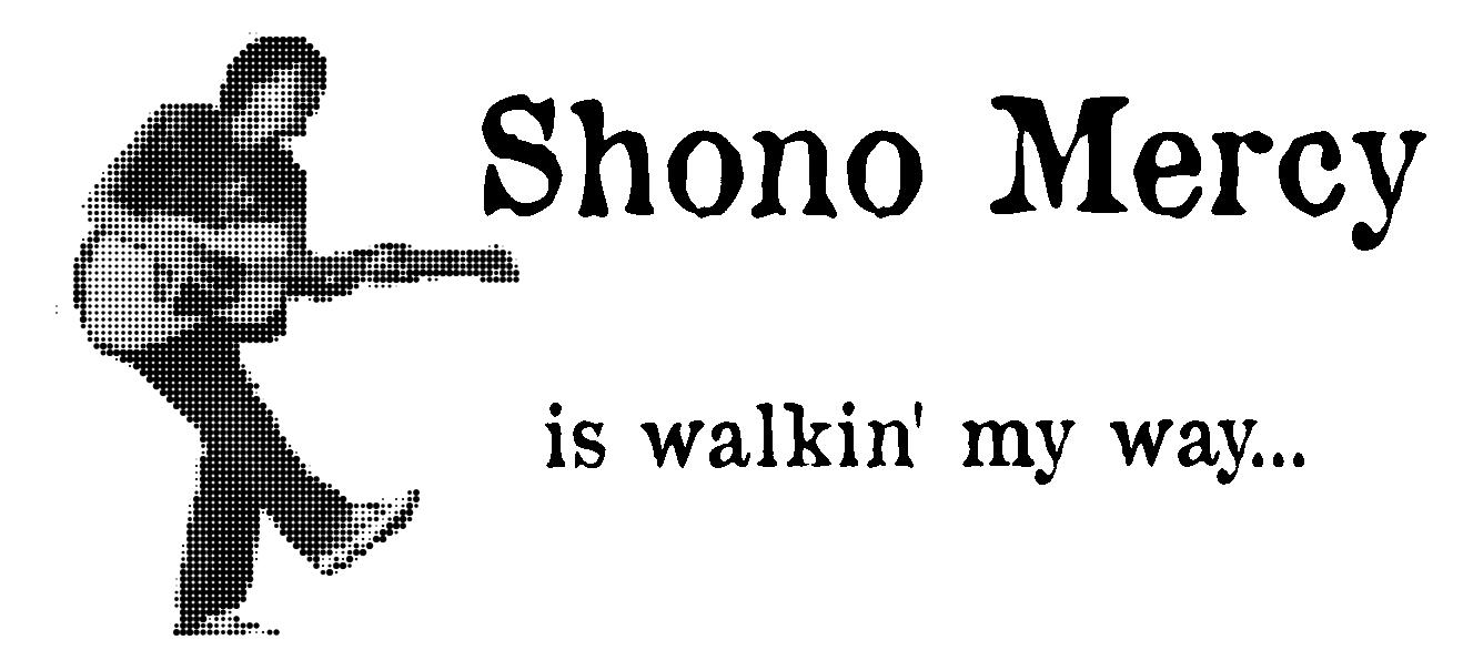 Shono Mercy (is walkin' my way...)