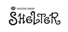 SHeLTeR ONLINE STORE | シェルター オンラインストア