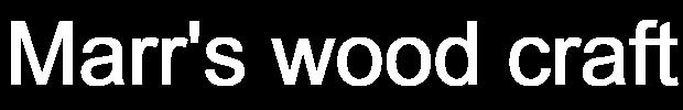 Marr's wood craft